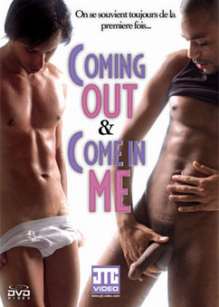 Coming out & Come in me